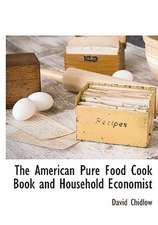 The American Pure Food Cook Book and Household Economist