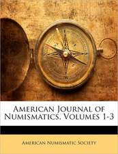 AMERICAN JOURNAL OF NUMISMATICS, VOLUMES