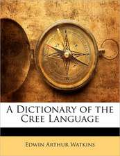 A Dictionary of the Cree Language