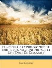PRINCIPES DE LA PHILOSOPHIE: 1E. PARTIE,