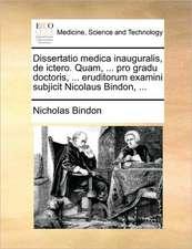 Dissertatio medica inauguralis, de ictero. Quam, ... pro gradu doctoris, ... eruditorum examini subjicit Nicolaus Bindon, ...