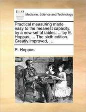 Practical measuring made easy to the meanest capacity, by a new set of tables; ... by E. Hoppus, ... The sixth edition. Greatly improved, ...