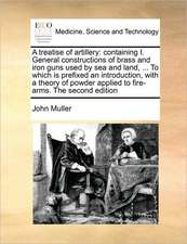 A treatise of artillery: containing I. General constructions of brass and iron guns used by sea and land, ... To which is prefixed an introduction, with a theory of powder applied to fire-arms. The second edition