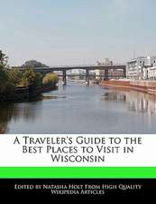 A Traveler's Guide to the Best Places to Visit in Wisconsin