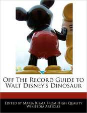 Off the Record Guide to Walt Disney's Dinosaur
