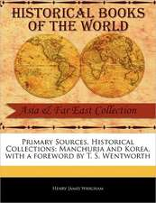 Primary Sources, Historical Collections:  Manchuria and Korea, with a Foreword by T. S. Wentworth
