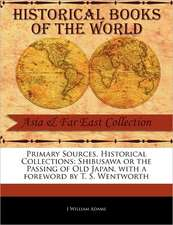 Primary Sources, Historical Collections:  Shibusawa or the Passing of Old Japan, with a Foreword by T. S. Wentworth