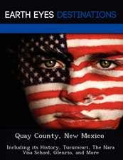 Quay County, New Mexico: Including Its History, Tucumcari, the Nara Visa School, Glenrio, and More