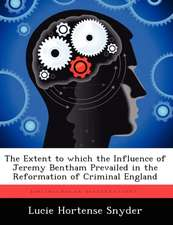 The Extent to Which the Influence of Jeremy Bentham Prevailed in the Reformation of Criminal England