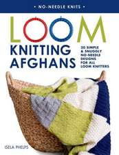 Loom Knitting Afghans:  20 Simple & Snuggly No-Needle Designs for All Loom Knitters