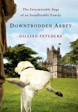 Downtrodden Abbey:  The Interminable Saga of an Insufferable Family