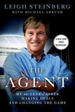 The Agent:  My 40-Year Career Making Deals and Changing the Game