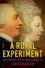 A Royal Experiment:  Love and Duty, Madness and Betrayal the Private Lives of King George III and Queen Charlotte