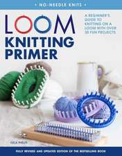 Loom Knitting Primer (Second Edition):  A Beginner's Guide to Knitting on a Loom with Over 35 Fun Projects