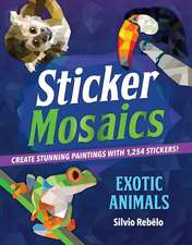 Sticker Mosaics: Exotic Animals: Create 12 Stunning Paintings with Stickers!