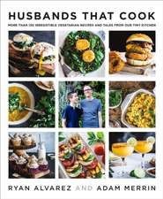 Husbands That Cook: More Than 120 Irresistible Vegetarian Recipes and Tales from Our Tiny Kitchen