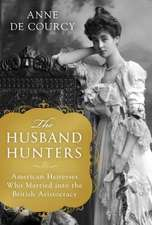 The Husband Hunters: American Heiresses Who Married Into the British Aristocracy