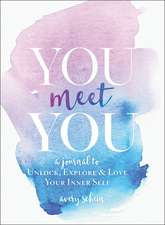 You Meet You: A Journal to Unlock, Explore & Love Your Inner Self