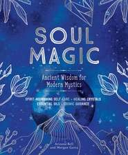 Soul Magic: Ancient Wisdom for the Modern Mystic