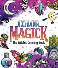 Color Magick: The Witch's Coloring Book