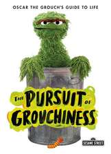 The Pursuit of Grouchiness: Oscar the Grouch's Guide to Life