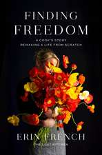 Finding Freedom: A Cook's Story; Remaking a Life from Scratch