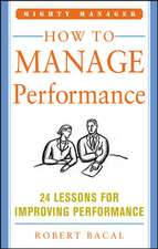 How to Manage Performance: 24 Lessons for Improving Performance (Mighty Manager Series)