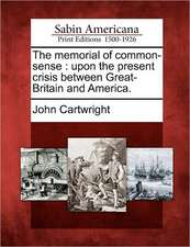 The Memorial of Common-Sense: Upon the Present Crisis Between Great-Britain and America.