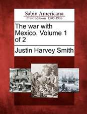 The War with Mexico. Volume 1 of 2