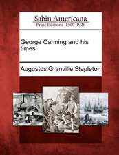 George Canning and His Times.