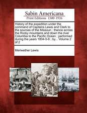 History of the Expedition Under the Command of Captains Lewis and Clark to the Sources of the Missouri: Thence Across the Rocky Mountains and Down the