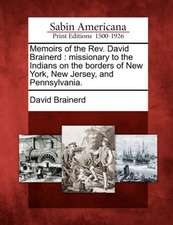 Memoirs of the REV. David Brainerd: Missionary to the Indians on the Borders of New York, New Jersey, and Pennsylvania.