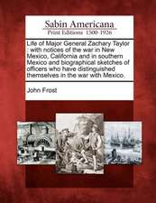 Life of Major General Zachary Taylor: With Notices of the War in New Mexico, California and in Southern Mexico and Biographical Sketches of Officers W