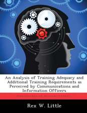 An Analysis of Training Adequacy and Additional Training Requirements as Perceived by Communications and Information Officers