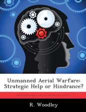 Unmanned Aerial Warfare: Strategic Help or Hindrance?