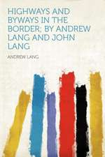 Highways and Byways in the Border; by Andrew Lang and John Lang
