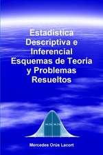 Estadistica Descriptiva E Inferencial - Esquemas de Teoria y Problemas Resueltos
