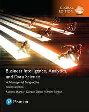 Business Intelligence, Analytics, and Data Science. A Managerial Perspective. Global Edition