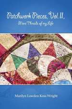 Patchwork Pieces, Vol. II, More Threads of My Life
