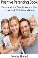 Positive Parenting Book:  Everything You Need to Know to Have Happy and Well-Behaved Child