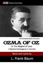 Ozma of Oz or the Magnet of Love:  A Musical Extravaganza in Two Acts