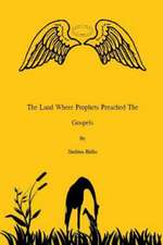 The Land Where Prophets Preached the Gospels