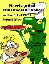 Harrison and His Dinosaur Robot and the Giant Pizza