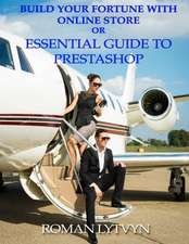 Build Your Fortune with Online Store or Essential Guide to Prestashop