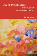 Sweet Possibilities:  Working with the Frequency of Joy