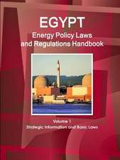 Egypt Energy Policy Laws and Regulations Handbook Volume 1 Strategic Information and Basic Laws