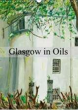 Glasgow in Oils (Wall Calendar 2018 DIN A3 Portrait)