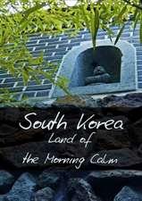 South Korea Land of the Morning Calm (Wall Calendar 2018 DIN A4 Portrait)