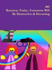 001 Runaway Today, Tomorrow Will Be Destructive & Devasting