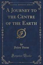 A Journey to the Centre of the Earth (Classic Reprint)